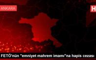 Son dakika haberleri: FETÖ'nün 'emniyet mahrem imamı'na hapis cezası
